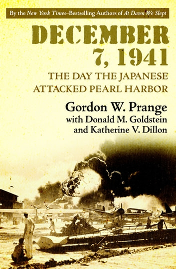 December 7, 1941 - The Day the Japanese Attacked Pearl Harbor ebook by Gordon W. Prange,Donald M. Goldstein,Katherine V. Dillon