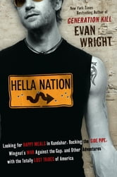 Hella Nation - Looking for Happy Meals in Kandahar, Rocking the Side Pipe,Wingnut's War Against the Gap, and Other Adventures with the Totally Lost Tribes of America ebook by Evan Wright
