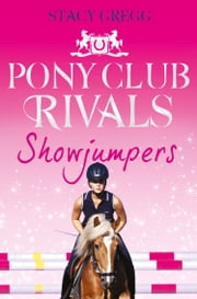 Showjumpers (Pony Club Rivals, Book 2) ebook by Stacy Gregg