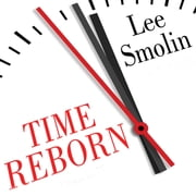 Time Reborn - From the Crisis in Physics to the Future of the Universe audiobook by Lee Smolin