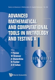Advanced Mathematical and Computational Tools in Metrology and Testing X ebook by Franco Pavese,Wolfram Bremser,Anna Chunovkina;Nicolas Fischer;Alistair B Forbes