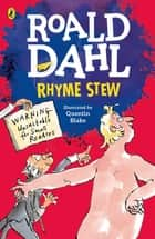 Rhyme Stew ebook by Roald Dahl, Quentin Blake