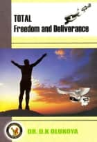 Total Freedom and Deliverance ebook by Dr. D. K. Olukoya