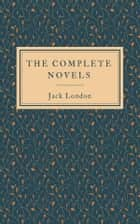 The Complete Novels eBook by Jack London