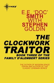 The Clockwork Traitor - Family d'Alembert Book 3 ebook by Stephen Goldin,E.E. 'Doc' Smith