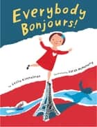 Everybody Bonjours! ebook by Leslie Kimmelman, Sarah McMenemy