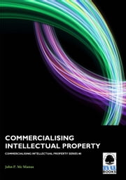 Commercialising Intellectual Property ebook by John P Mc Manus