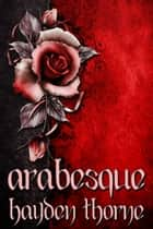 Arabesque ebook by Hayden Thorne