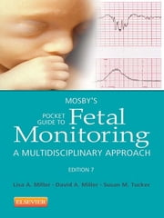 Mosby's Pocket Guide to Fetal Monitoring - A Multidisciplinary Approach ebook by Susan Martin Tucker,Lisa A. Miller,David A. Miller
