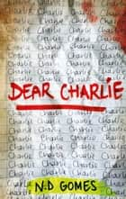 Dear Charlie eBook by N.D. Gomes