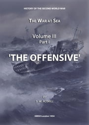 The War at Sea Volume III Part I The Offensive ebook by Stephen Wentworth Roskill