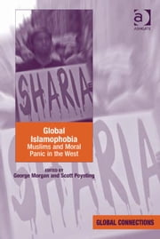 Global Islamophobia - Muslims and Moral Panic in the West ebook by Dr George Morgan,Professor Scott Poynting,Professor Robert Holton