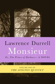 Monsieur - Or, The Prince of Darkness ebook by Lawrence Durrell