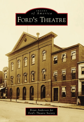 Ford's Theatre ebook by Anderson, Brian,Ford's Theatre Society