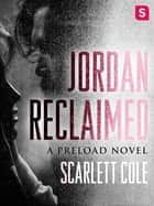 Jordan Reclaimed - A Preload Novel ebook by Scarlett Cole