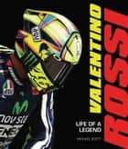 Valentino Rossi - Life of a Legend eBook by Michael Scott