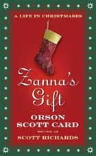 Zanna's Gift: A Life in Christmases - A Novel ebook by Orson Scott Card