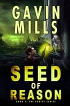 Seed of Reason: Purity Series Part Two ebook by Gavin Mills