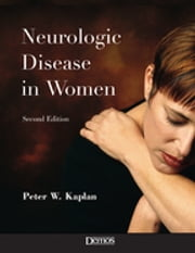 Neurologic Disease in Women ebook by Dr. Peter W. Kaplan, MD