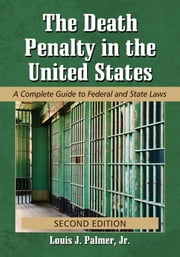 The Death Penalty in the United States - A Complete Guide to Federal and State Laws, 2d ed. ebook by Louis J. Palmer, Jr.