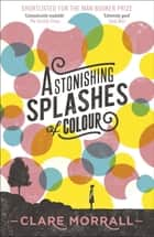 Astonishing Splashes of Colour ebook by Clare Morrall