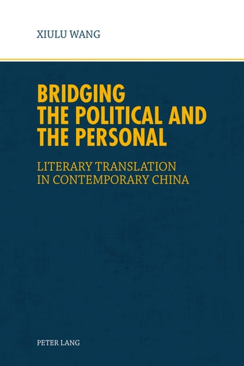 Bridging the Political and the Personal - Literary Translation in Contemporary China ebook by Xiu Lu Wang