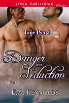 Danger and Seduction ebook by E.A. Reynolds