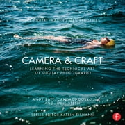 Camera & Craft: Learning the Technical Art of Digital Photography - (The Digital Imaging Masters Series) ebook by Andy Batt, Candace Dobro, Jodie Steen