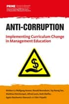 Anti-Corruption - Implementing Curriculum Change in Management Education ebook by Wolfgang Amann, Ronald Berenbeim