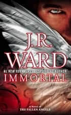 Immortal - A Novel of the Fallen Angels ebook by J.R. Ward