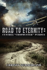 "Road to Eternity: Cynthia ""Cropduster"" Purdue ebook by Christy Summerland"