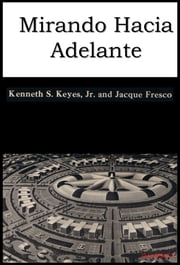 Mirando hacia adelante ebook by Kenneth S. Keyes Jr.,Jacque Fresco