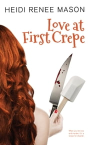 Love at First Crepe ebook by Heidi Renee Mason