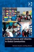 Linking Literacy and Libraries in Global Communities ebook by Professor Marlene Asselin,Professor Ray Doiron