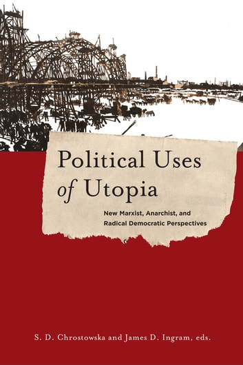 Political Uses of Utopia - New Marxist, Anarchist, and Radical Democratic Perspectives ebook by