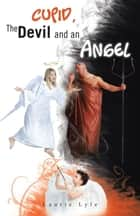 Cupid, the Devil and an Angel ebook by Laurie Lyle