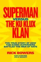 Superman versus the Ku Klux Klan: The True Story of How the Iconic Superhero Battled the Men of Hate (History (US)) ebook by Richard Bowers, National Geographic Kids