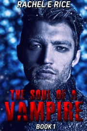 The Soul of A Vampire - The Soul of A Vampire, #1 ebook by Rachel E Rice