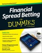 Financial Spread Betting For Dummies ebook by Vanya Dragomanovich, David Land