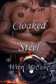Cloaked by Steel ebook by Wren McCabe