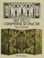 Art Deco Ornamental Ironwork ebook by Henri Martinie