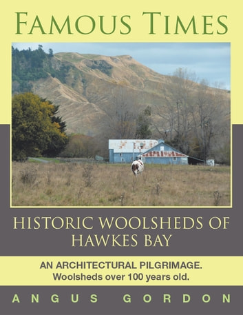 Famous Times - Historic Woolsheds of Hawkes Bay ebook by Angus Gordon
