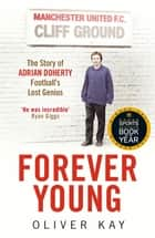 Forever Young - The Story of Adrian Doherty, Football's Lost Genius ebook by Oliver Kay