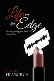 Life on the Edge - Because pushing your limits gets you there ebook by Stephany Francisca