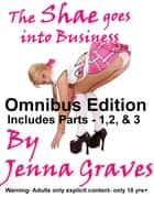 The Shae goes into Business- Omnibus edition ebook by Jenna Graves