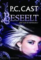 Beseelt - New Tales of Partholon eBook by P.C. Cast