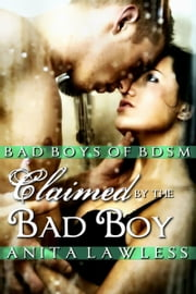 Claimed by the Bad Boy: Bad Boys of BDSM Vol. 2 ebook by Anita Lawless