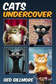 Cats Undercover - Tuck & Ginger, #2 ebook by Ged Gillmore