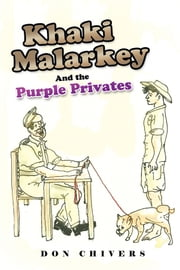 Khaki Malarkey - And the Purple Privates ebook by Don Chivers