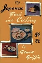 Japanese Food and Cooking ebook by Stuart Griffin